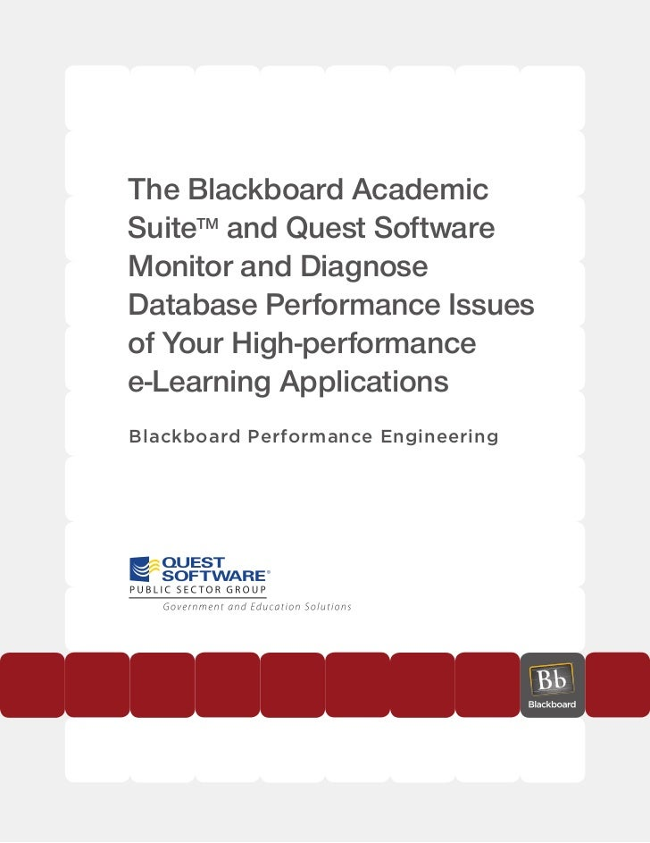 The Blackboard AcademicSuiteTM and Quest SoftwareMonitor and DiagnoseDatabase Performance Issuesof Your High-performancee-...