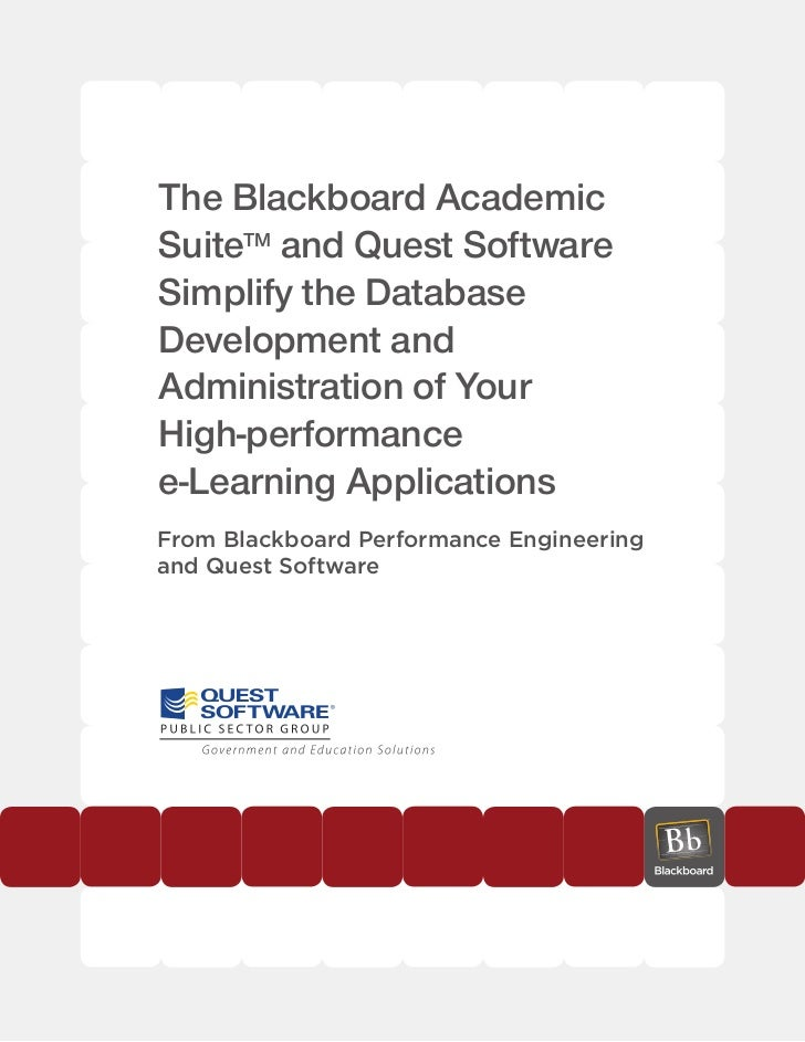 The Blackboard AcademicSuiteTM and Quest SoftwareSimplify the DatabaseDevelopment andAdministration of YourHigh-performanc...