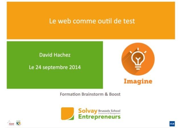 Le web comme outil de test  Utilisez la puissance du web pour tester rapidement votre idée !  !  !  B&B - Solvay Entrepren...