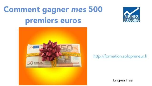Comment gagner mes 500  premiers euros  http://formation.solopreneur.fr  Ling-en Hsia