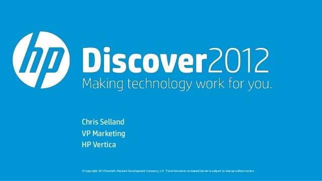 Chris SellandVP MarketingHP Vertica© Copyright 2012 Hewlett-Packard Development Company, L.P. The information contained he...