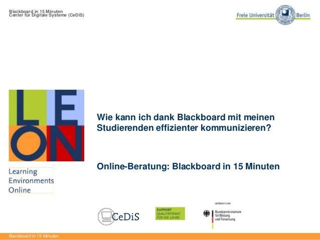 Blackboard in 15 Minuten Center für Digitale Systeme (CeDiS) Blackboard in 15 Minuten Wie kann ich dank Blackboard mit mei...