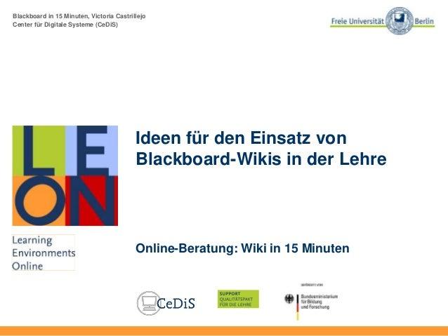 Blackboard in 15 Minuten, Victoria Castrillejo Center für Digitale Systeme (CeDiS) Ideen für den Einsatz von Blackboard-Wi...