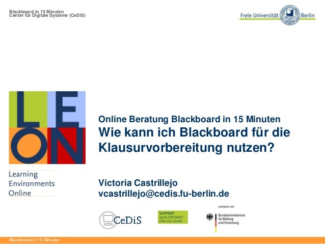 Blackboard in 15 Minuten Center für Digitale Systeme (CeDiS) Blackboard in 15 Minuten Online Beratung Blackboard in 15 Min...