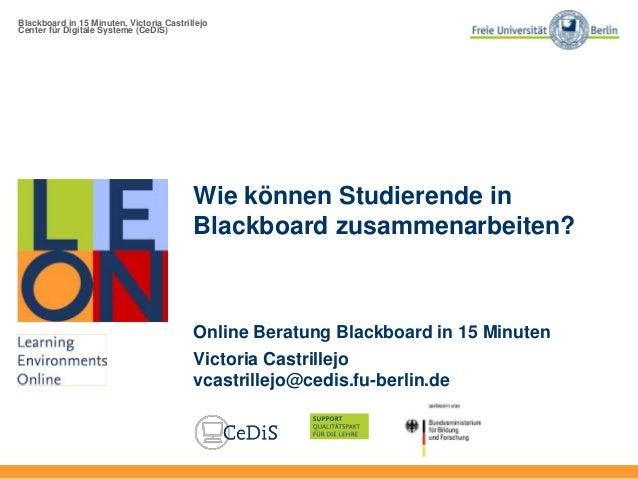 Blackboard in 15 Minuten, Victoria Castrillejo Center für Digitale Systeme (CeDiS) Wie können Studierende in Blackboard zu...
