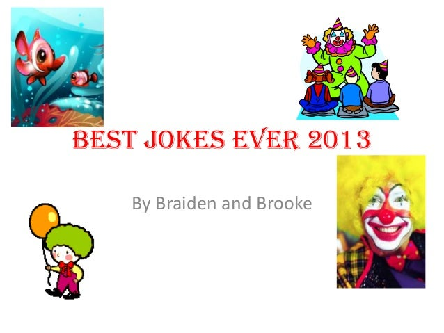 Best Jokes Ever 2013 By Braiden and Brooke