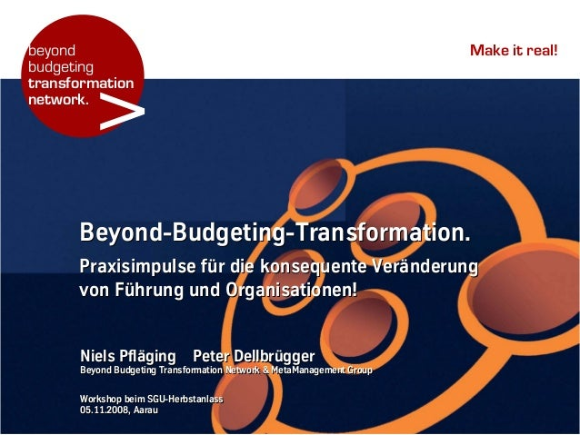 > beyond budgeting transformation network. Make it real! Beyond-Budgeting-Transformation. Praxisimpulse für die konsequent...
