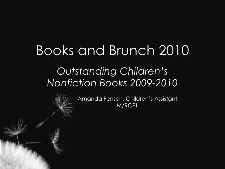 Books and Brunch 2010 Outstanding Children's Nonfiction Books 2009-2010 Amanda Fensch, Children's Assistant M/RCPL
