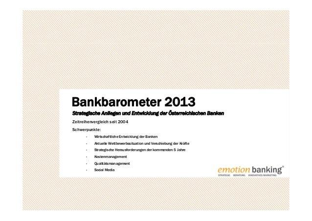 Bankbarometer 2013Strategische Anliegen und Entwicklung der Österreichischen BankenZeitreihenvergleich seit 2004Schwerpunk...