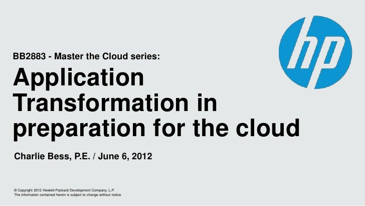 BB2883 - Master the Cloud series:ApplicationTransformation inpreparation for the cloudCharlie Bess, P.E. / June 6, 2012© C...