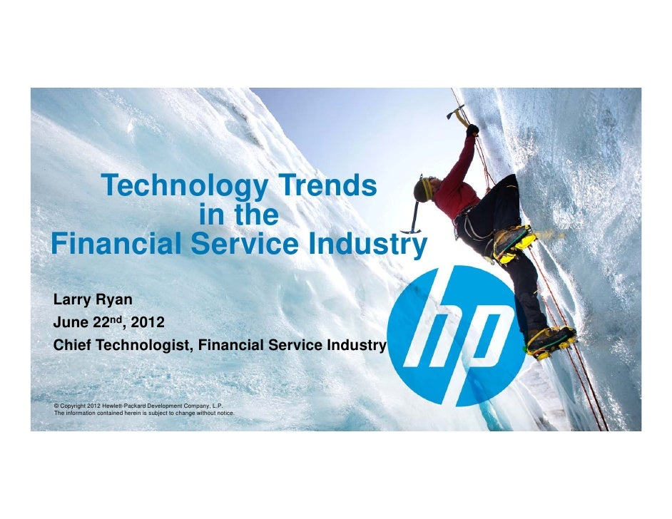Technology Trends          in theFinancial Service Industry                         yLarry RyanJune 22nd, 2012J       dChi...