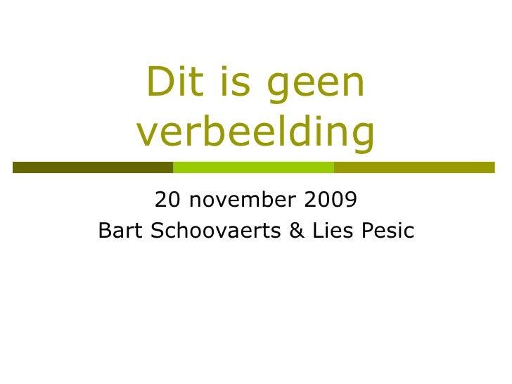 Dit is geen verbeelding 20 november 2009 Bart Schoovaerts & Lies Pesic
