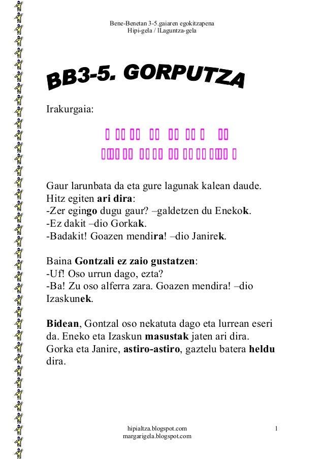 Bene-Benetan 3-5.gaiaren egokitzapena Hipi-gela / lLaguntza-gela  Irakurgaia:  G A Z T E L U M I R E S G A R R I A Gaur la...