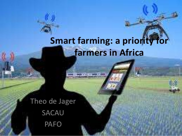 Smart farming: a priority for farmers in Africa Theo de Jager SACAU PAFO