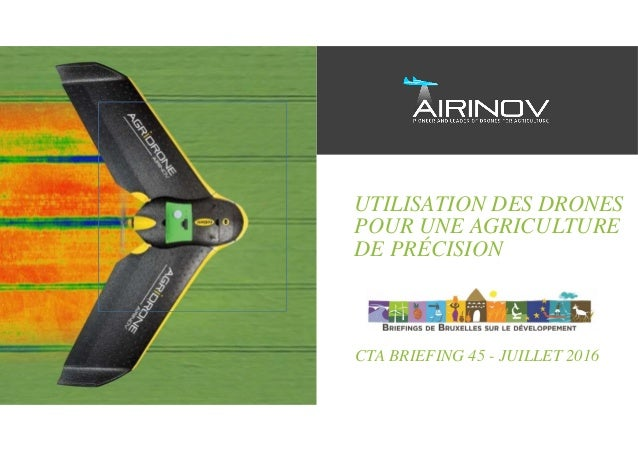 UTILISATION DES DRONES POUR UNE AGRICULTURE DE PRÉCISION CTA BRIEFING 45 - JUILLET 2016