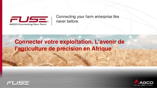 Connecting your farm enterprise like never before. Connecter votre exploitation. L'avenir de l'agriculture de précision en...