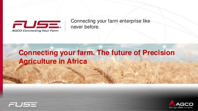 Connecting your farm enterprise like never before. Connecting your farm. The future of Precision Agriculture in Africa © A...