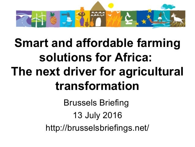 Smart and affordable farming solutions for Africa: The next driver for agricultural transformation   Brussels Briefing  13...