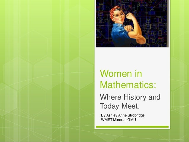 "women in mathematics A fascinating exhibition at your disposal the exhibition ""women in mathematics why not you"" was conceived by the association femmes et mathématiques(women and mathematics."