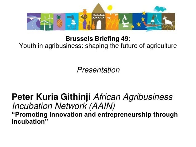 Brussels Briefing 49: Youth in agribusiness: shaping the future of agriculture Presentation Peter Kuria Githinji African A...