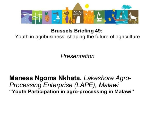 Brussels Briefing 49: Youth in agribusiness: shaping the future of agriculture Presentation Maness Ngoma Nkhata, Lakeshore...