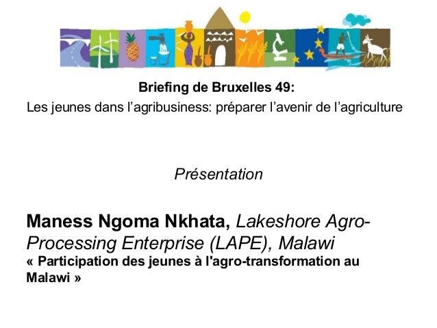 Briefing de Bruxelles 49: Les jeunes dans l'agribusiness: préparer l'avenir de l'agriculture Présentation Maness Ngoma Nkh...