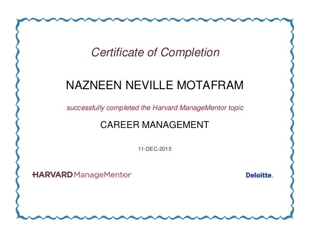 Certificate of Completion NAZNEEN NEVILLE MOTAFRAM successfully completed the Harvard ManageMentor topic CAREER MANAGEMENT...