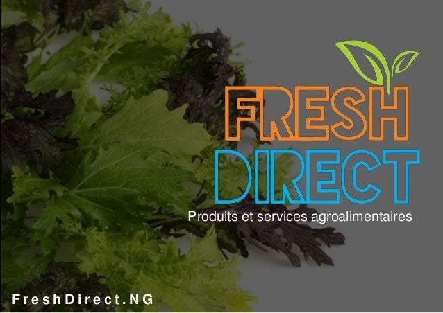 Produits et services agroalimentaires F r e s h D i r e c t . N G