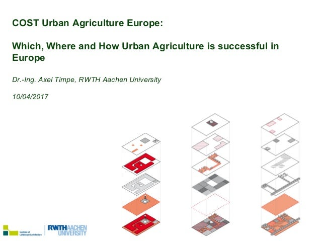 Dr.-Ing. Axel Timpe, Brussels 10/04/2018 COST Urban Agriculture Europe: Which, Where and How Urban Agriculture is successf...