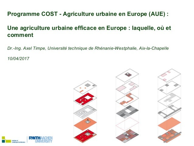 Dr.-Ing. Axel Timpe, Brussels 10/04/2018 Programme COST - Agriculture urbaine en Europe (AUE) : Une agriculture urbaine ef...
