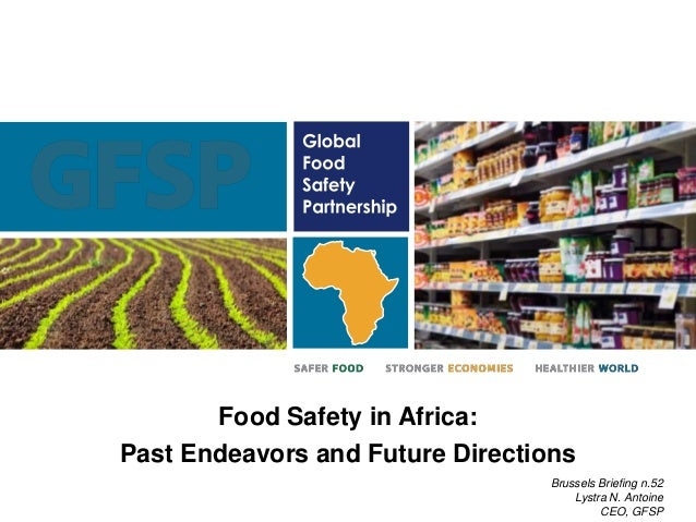 Food Safety in Africa: Past Endeavors and Future Directions Brussels Briefing n.52 Lystra N. Antoine CEO, GFSP