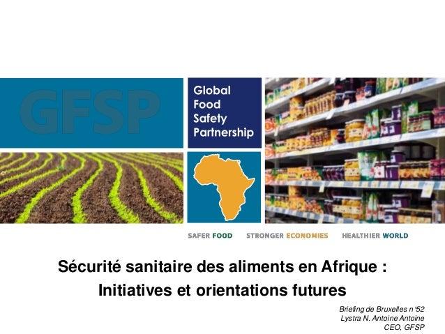 Sécurité sanitaire des aliments en Afrique : Initiatives et orientations futures Briefing de Bruxelles n°52 Lystra N. Anto...
