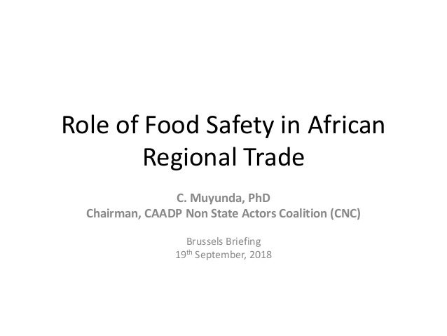 Role of Food Safety in African Regional Trade C. Muyunda, PhD Chairman, CAADP Non State Actors Coalition (CNC) Brussels Br...