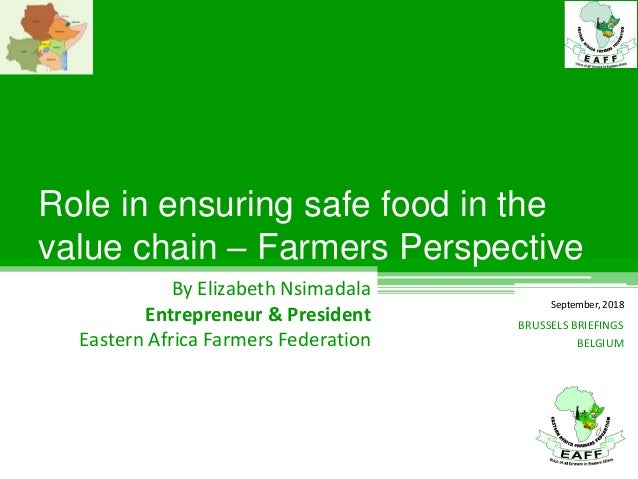 Role in ensuring safe food in the value chain – Farmers Perspective By Elizabeth Nsimadala Entrepreneur & President Easter...