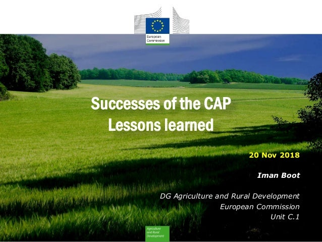 Successes of the CAP Lessons learned 20 Nov 2018 Iman Boot DG Agriculture and Rural Development European Commission Unit C...
