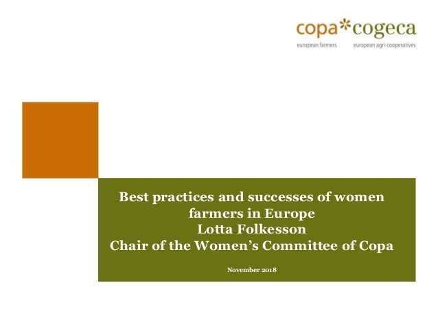 Best practices and successes of women farmers in Europe Lotta Folkesson Chair of the Women's Committee of Copa November 20...