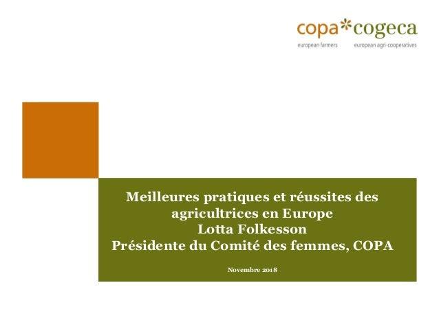 Meilleures pratiques et réussites des agricultrices en Europe Lotta Folkesson Présidente du Comité des femmes, COPA Novemb...