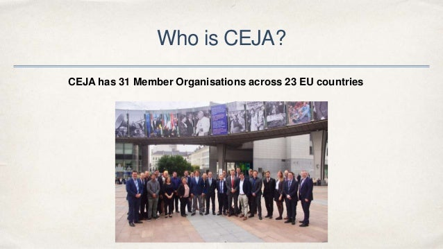 Who is CEJA? CEJA has 31 Member Organisations across 23 EU countries