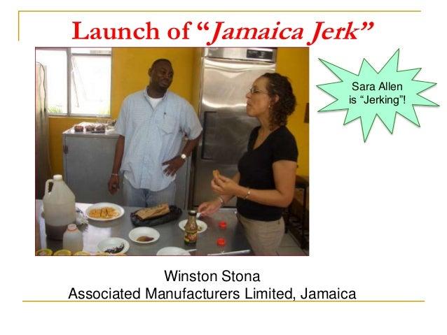 "Winston Stona Associated Manufacturers Limited, Jamaica Launch of ""Jamaica Jerk"" Sara Allen is ""Jerking""!"
