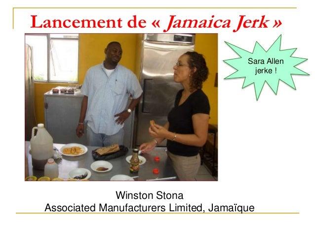 Winston Stona Associated Manufacturers Limited, Jamaïque Lancement de « Jamaica Jerk » Sara Allen jerke !