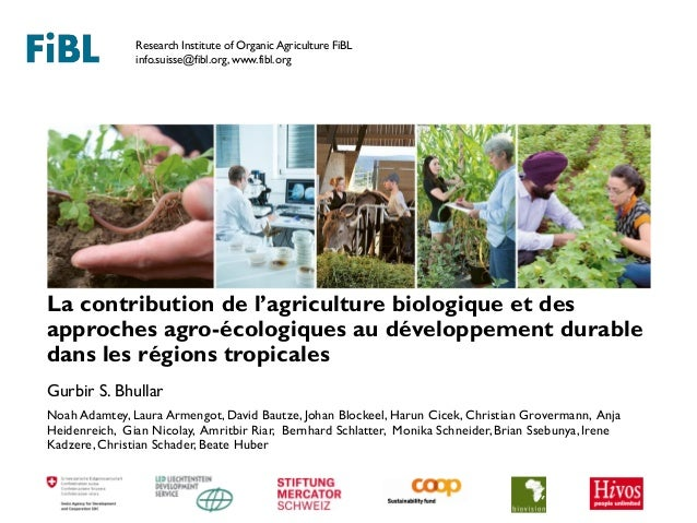 Research Institute of Organic Agriculture FiBL info.suisse@fibl.org, www.fibl.org La contribution de l'agriculture biologi...