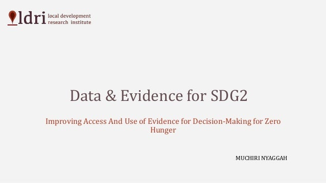 Data & Evidence for SDG2 Improving Access And Use of Evidence for Decision-Making for Zero Hunger MUCHIRI NYAGGAH