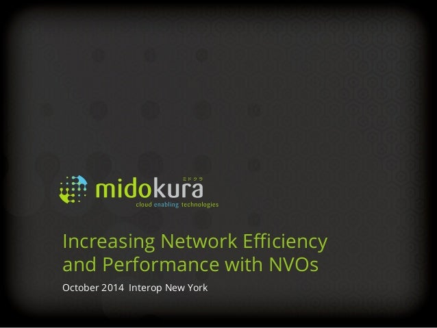 Increasing Network Efficiency  and Performance with NVOs  October 2014 Interop New York  Confidential
