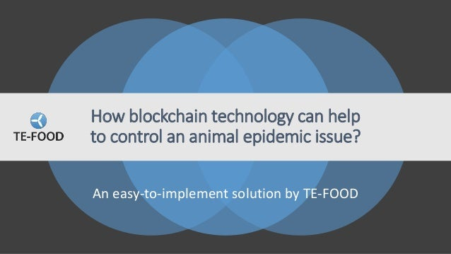 An easy-to-implement solution by TE-FOOD How blockchain technology can help to control an animal epidemic issue?
