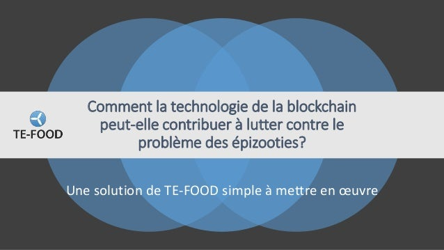 Une solution de TE-FOOD simple à mettre en œuvre Comment la technologie de la blockchain peut-elle contribuer à lutter con...
