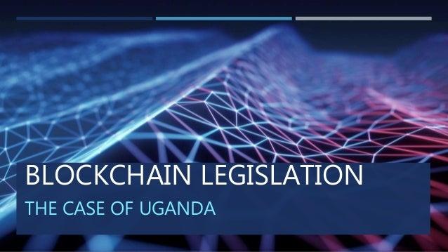 BLOCKCHAIN LEGISLATION THE CASE OF UGANDA