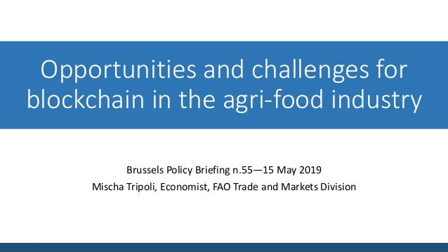 Opportunities and challenges for blockchain in the agri-food industry Brussels Policy Briefing n.55—15 May 2019 Mischa Tri...