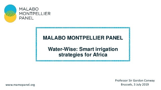 Professor Sir Gordon Conway Brussels, 3 July 2019www.mamopanel.org MALABO MONTPELLIER PANEL Water-Wise: Smart irrigation s...