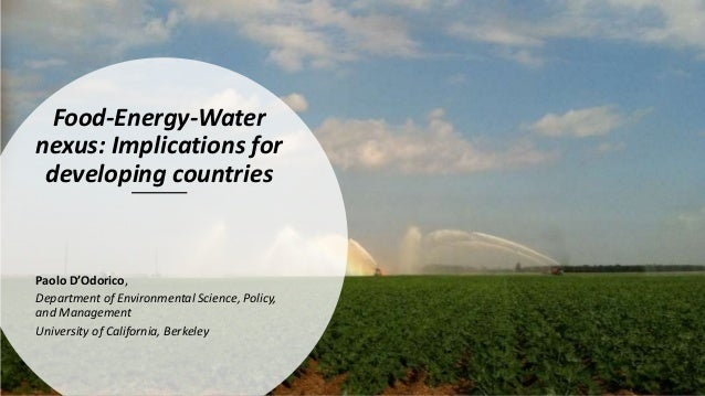 Food-Energy-Water nexus: Implications for developing countries Paolo D'Odorico, Department of Environmental Science, Polic...