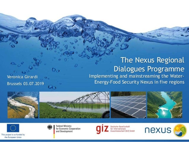 The Nexus Regional Dialogues Programme Implementing and mainstreaming the Water- Energy-Food Security Nexus in five region...